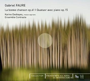 Fauré: La Bonne Chanson, Op. 61 & Quatuor avec piano, Op. 15