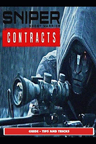 Sniper Ghost Warrior Contracts Guide - Tips and Tricks