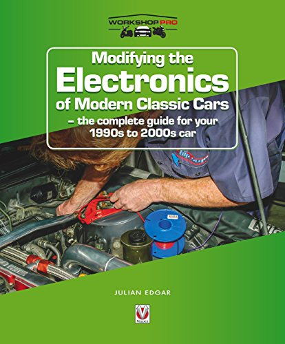 Modifying the Electronics of Modern ClassicCars - the complete guide for your 1990s to 2000s car (WorkshopPro)