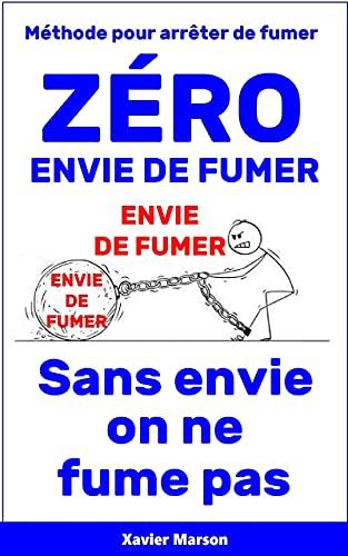 Couverture du livre Méthode pour arrêter de fumer ZÉRO ENVIE DE FUMER: Sans envie on ne fume pas