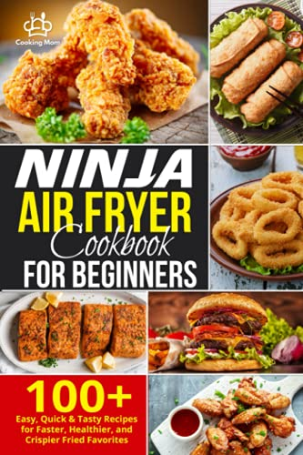 Ninja Air Fryer Cookbook for Beginners: 100+ Easy, Quick & Tasty Recipes for Faster, Healthier, and Crispier Fried Favorites