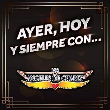 Ayer, Hoy Y Siempre Con... Los Ángeles De Charly