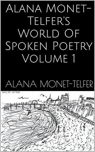 Alana Monet-Telfer's World Of Spoken Poetry Volume 1 (English Edition)