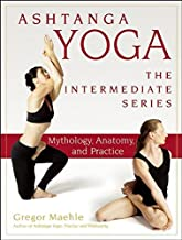Ashtanga Yoga - The Intermediate Series: Mythology, Anatomy, and Practice (Ashtanga Yoga Intermediate Series)