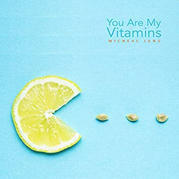 You are my vitamins