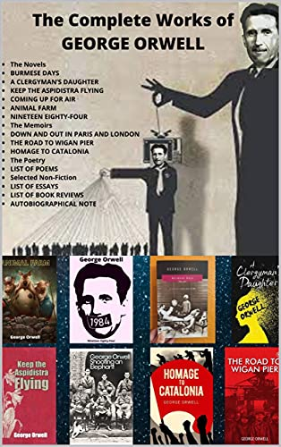The Complete Works of George Orwell: The Novels, the memoirs, the poetry, list of essays, list of book reviews, autobiographical notes. (English Edition)