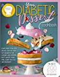 YOUR DIABETIC DESSERT COOKBOOK: The Best 200 Recipes For Beginners. Start Right Now And Create Step-By-Step Top Dessert For Lunches And Dinners. Don t Waste Your Time, Cook You Too Like Brandon!