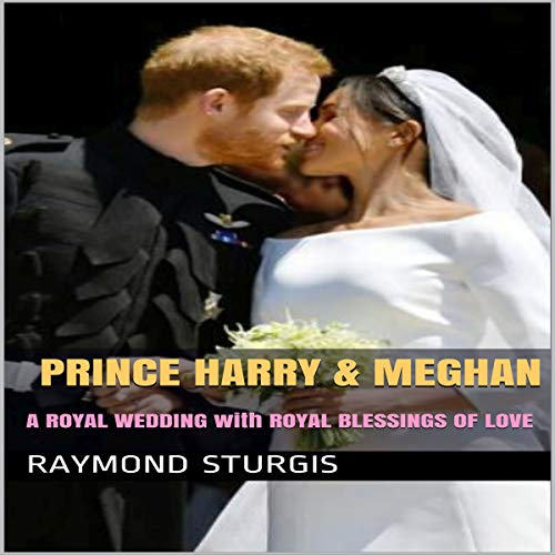 Prince Harry & Meghan: A Royal Wedding with Royal Blessings of Love cover art
