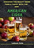 Discover The Beauty More Than A Taste With The New American Cider (English Edition)