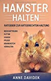 Hamster halten: Ratgeber zur artgerechten Haltung - Beschäftigung | Futter | Gehege | Pflege | Krankheiten | Verhalten - Anne Davidek