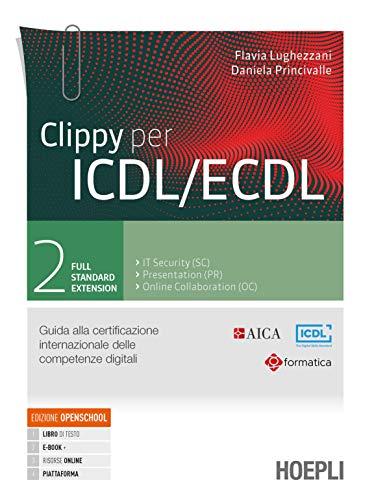 Clippy per ICDL/ECDL. Guida alla certificazione internazionale delle competenze digitali. Per le Scuole superiori. Con e-book. Con espansione online (Vol. 2)