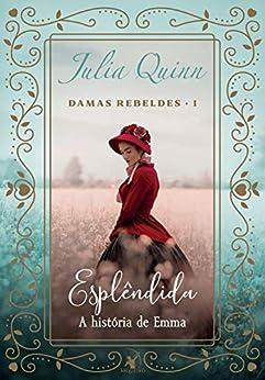 Esplêndida (Damas rebeldes Livro 1) eBook: Quinn, Julia, Rodrigues, Ana: Amazon.com.br: Loja Kindle