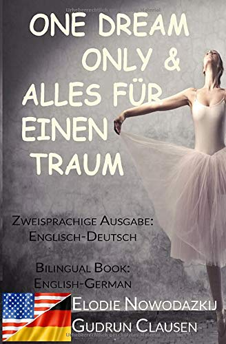 Alles fuer einen Traum & One Dream Only (Zweisprachige Ausgabe: Englisch-Deutsch): Bilingual Book: English/German