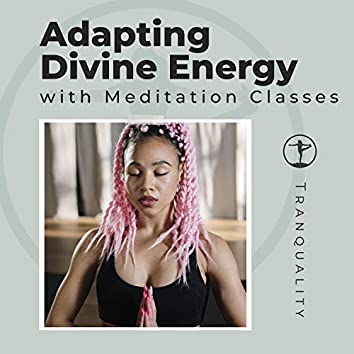 Adapting Divine Energy with Meditation Classes