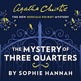 The Mystery of Three Quarters     A Hercule Poirot Mystery              By:                                                                                                                                 Sophie Hannah,                                                                                        Agatha Christie                               Narrated by:                                                                                                                                 Julian Rhind-Tutt                      Length: 9 hrs and 58 mins     480 ratings     Overall 4.3