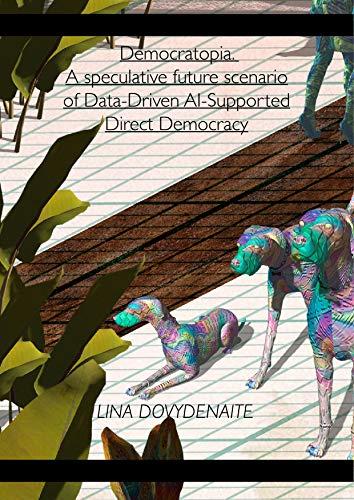 Democratopia. A speculative future scenario of Data-Driven AI-Supported Direct Democracy (English Edition)