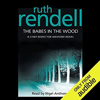 The Babes in the Wood     A Chief Inspector Wexford Mystery, Book 19              By:                                                                                                                                 Ruth Rendell                               Narrated by:                                                                                                                                 Nigel Anthony                      Length: 12 hrs and 9 mins     68 ratings     Overall 4.3