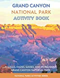 Grand Canyon National Park Activity Book: Puzzles, Mazes, Games, and More About Grand Canyon National Park (National Parks Activity Series)