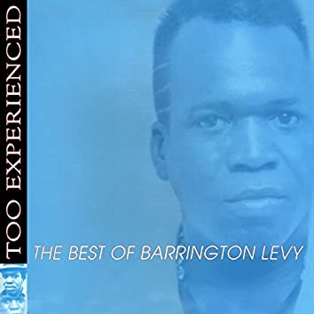 Too Experienced - The Best of Barrington Levy