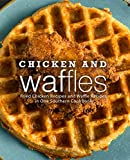 Chicken and Waffles: Fried Chicken Recipes and Waffle Recipes in One Southern Cookbook (English Edition)