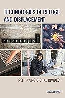 Technologies of Refuge and Displacement: Rethinking Digital Divides
