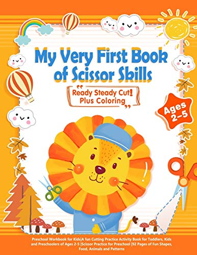 My Very First Book of Scissor Skills: Plus Coloring |Preschool Workbook for Kids|A fun Cutting Practice Activity Book for Toddlers, Kids and ... First Book of Preschool and Kindergarten)