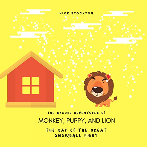 The Absurd Adventures of Monkey, Puppy, and Lion: The Day of the Great Snowball Fight audiobook cover art