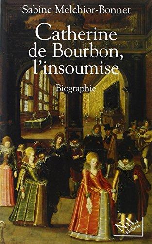 CATHERINE DE BOURBON INSOUMISE