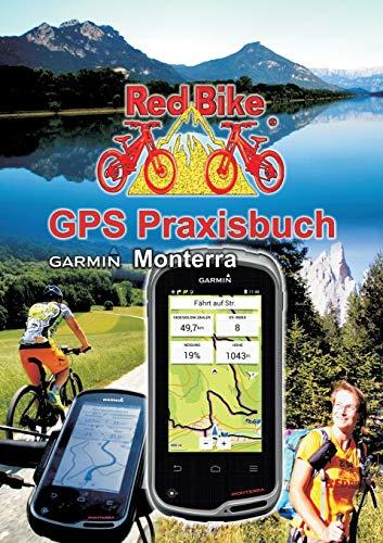 GPS Praxisbuch Garmin Monterra: Praxis- und modellbezogen für einen schnellen Einstieg (GPS Praxisbuch-Reihe von Red Bike)