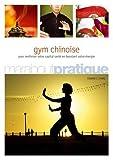 Gym chinoise - Exercices de santé inspirés de la médecine traditionnelle chinoise