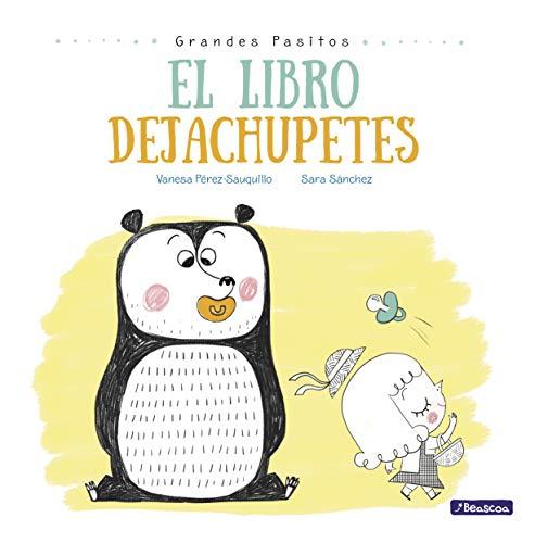 El libro dejachupetes (Grandes pasitos. Álbum ilustrado)