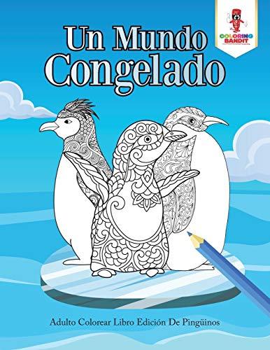 Un Mundo Congelado: Adulto Colorear Libro Edición De Pingüinos