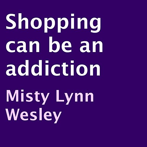Shopping Can Be an Addiction audiobook cover art