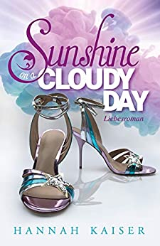 Sunshine on a cloudy day - Liebesroman von [Hannah Kaiser]
