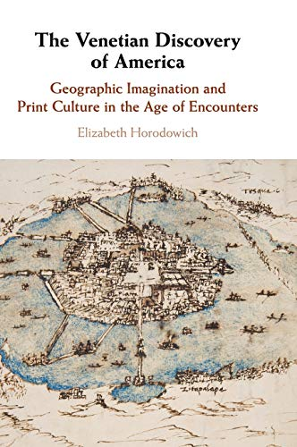 The Venetian Discovery of America: Geographic Imagination and Print Culture in the Age of Encounters download ebooks PDF Books