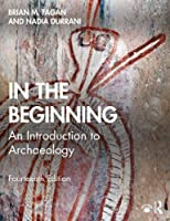 In the Beginning: An Introduction to Archaeology