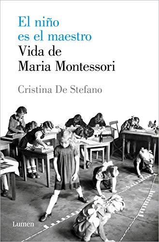 El niño es el maestro. Vida de María Montessori (Spanish Edition)