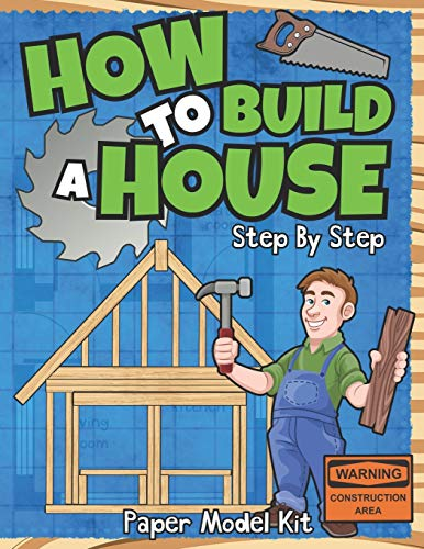 How To Build A House: Step By Step Paper Model Kit | For Kids To Learn Construction Methods And Building Techniques With Paper Crafts
