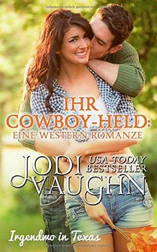 Ihr Cowboy-Held: Eine Western-Romanze (Irgendwo In Texas, Band 1)