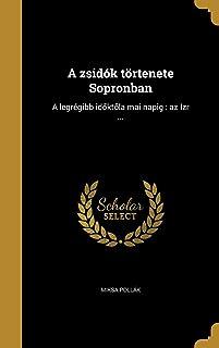 A Zsidok Tortenete Sopronban: A Legregibb Id Kt La Mai Napig: AZ Izr ... (Hungarian Edition)