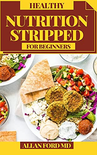 HEALTHY NUTRITION STRIPPED FOR BEGINNERS: Entire Food Plans Simplified Flavorfully (English Edition)