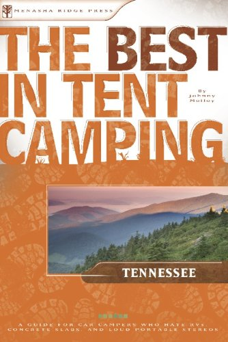 The Best in Tent Camping: Tennessee: A Guide for Car Campers Who Hate RVs, Concrete Slabs, and Loud Portable Stereos (Best Tent Camping)