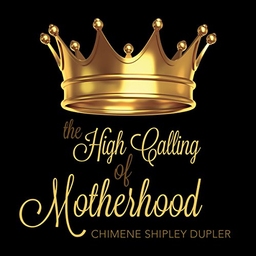 Page de couverture de The High Calling of Motherhood