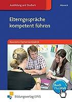 Elterngespraeche kompetent fuehren: Bausteine Elementardidaktik Lehr-/Fachbuch