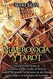 Numerología y Tarot: Descubriendo el poder de los números y las tiradas de Tarot así como el simbolismo, la intuición, la adivinación numerológica, la astrología y el Ayurveda