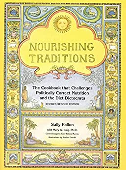 Nourishing Traditions: The Cookbook that Challenges Politically Correct Nutrition and the Diet Dictocrats by [Sally Fallon, Mary Enig]