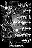 Notebook: Met With A Terrible Fate You , Journal for Writing, College Ruled Size 6' x 9', 110 Pages