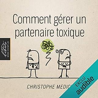 Comment gérer un partenaire toxique                   De :                                                                                                                                 Christophe Médici                               Lu par :                                                                                                                                 Ludmila Ruoso                      Durée : 6 h et 25 min     4 notations     Global 4,8