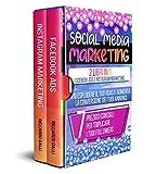 Social Media Marketing: 2 Libri in 1: Facebook ADS e Instagram Marketing – Fai Esplodere...
