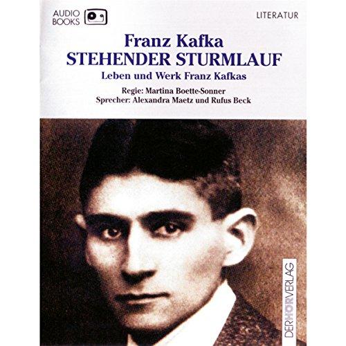 Stehender Sturmlauf. Leben und Werk Franz Kafkas Titelbild
